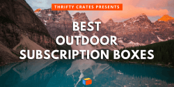 16 Best Outdoor Subscription Boxes (Fishing, Hiking, & Camping Gear)